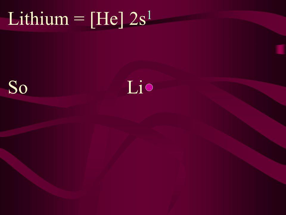 Lithium = [He] 2s1 So Li